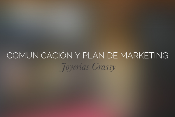Estrategia de comunicación y plan de marketing para la joyeria Grassy