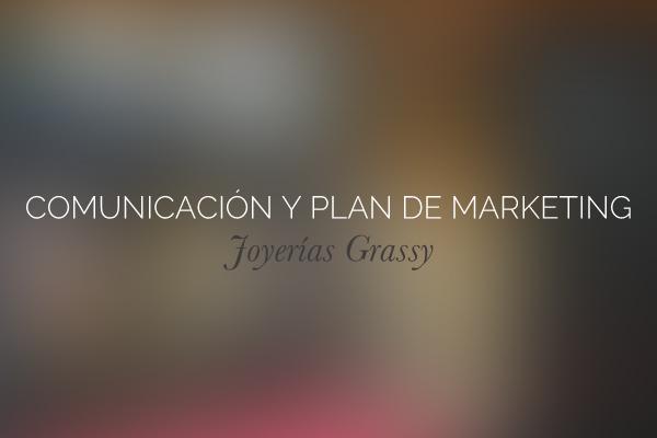 Estrategia de comunicación y plan de marketing para la joyeria Grassy